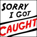 Sorry_I_Got_Caught